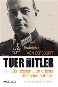 Tuer Hitler - Confession d'un officier allemand antinazi
