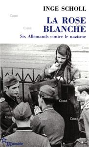 La rose blanche - Six Allemands contre le nazisme
