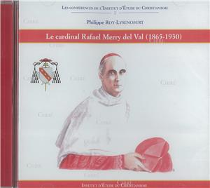 Le cardinal Rafael Merry del Val (1865-1930) - Conférence - CD