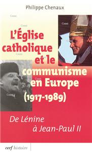 L´Eglise catholique et le communisme en Europe (1917-1989). De Lénine à Jean-Paul II