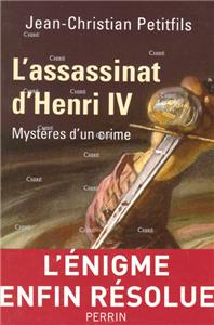 L´assassinat d´Henri IV - Mystère d´un crime