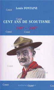 Cent ans de scoutisme 1907-2007 - Rétrospective de quelques grands moments