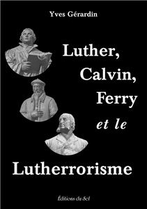 Luther, Calvin, Ferry et le Lutherrorisme