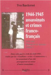 1944-1945 assassinats et crimes franco-français - 1939-1945 : Mon devoir de mémoire - volume 3