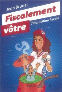 Fiscalement vôtre - L´inquisition fiscale