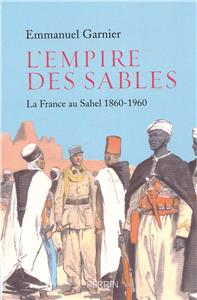 L´Empire des sables - La France au Sahel 1860-1960