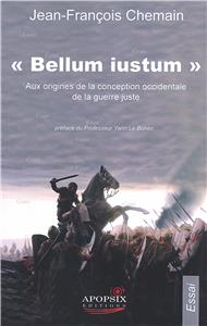 Bellum iustum - Aux origines de la conception occidentale de la guerre juste - Essai