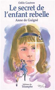 Le secret de l´enfant rebelle. Anne de Guigné